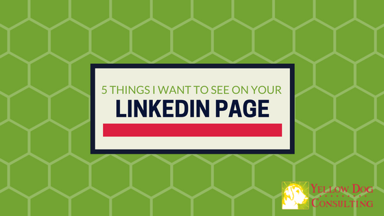 5 things I want to see on your linkedin page