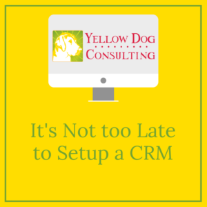 It's not too late to setup a CRM